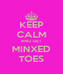 KEEP CALM AND GET MINXED TOES - Personalised Poster A4 size