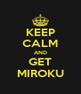 KEEP CALM AND GET MIROKU - Personalised Poster A4 size