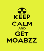 KEEP CALM AND GET MOABZZ - Personalised Poster A4 size