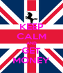KEEP CALM AND GET MONEY - Personalised Poster A4 size