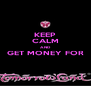 KEEP CALM AND GET MONEY FOR  - Personalised Poster A4 size
