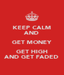 KEEP CALM AND GET MONEY GET HIGH AND GET FADED - Personalised Poster A4 size