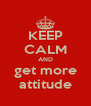 KEEP CALM AND get more attitude - Personalised Poster A4 size