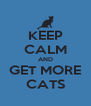 KEEP CALM AND GET MORE CATS - Personalised Poster A4 size