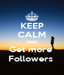 KEEP CALM AND Get more  Followers  - Personalised Poster A4 size