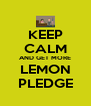 KEEP CALM AND GET MORE LEMON PLEDGE - Personalised Poster A4 size