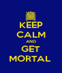KEEP CALM AND GET MORTAL  - Personalised Poster A4 size
