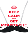 KEEP CALM AND GET MOUSTACHE - Personalised Poster A4 size