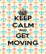 KEEP CALM AND GET MOVING - Personalised Poster A4 size
