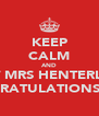 KEEP CALM AND GET MRS HENTERLY A CONGRATULATIONS CAKE - Personalised Poster A4 size