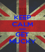 KEEP CALM AND GET MUCKY - Personalised Poster A4 size