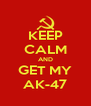 KEEP CALM AND GET MY AK-47 - Personalised Poster A4 size