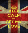 KEEP CALM AND GET MY LOVE - Personalised Poster A4 size
