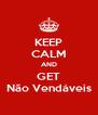 KEEP CALM AND GET Não Vendáveis - Personalised Poster A4 size