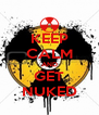 KEEP CALM AND GET NUKED - Personalised Poster A4 size