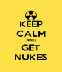 KEEP CALM AND GET NUKES - Personalised Poster A4 size