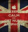 KEEP CALM AND GET NUNU AN IPHONE - Personalised Poster A4 size