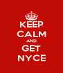 KEEP CALM AND GET NYCE - Personalised Poster A4 size