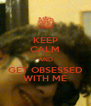 KEEP CALM AND GET OBSESSED WITH ME - Personalised Poster A4 size