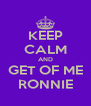 KEEP CALM AND GET OF ME RONNIE - Personalised Poster A4 size