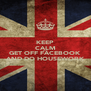 KEEP CALM AND GET OFF FACEBOOK AND DO HOUSEWORK - Personalised Poster A4 size