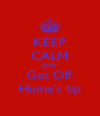 KEEP CALM AND Get Off Huma's tip - Personalised Poster A4 size