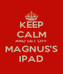 KEEP CALM AND GET OFF MAGNUS'S IPAD - Personalised Poster A4 size