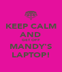 KEEP CALM AND GET OFF MANDY'S LAPTOP! - Personalised Poster A4 size