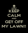 KEEP CALM AND GET OFF MY LAWN!! - Personalised Poster A4 size