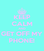 KEEP CALM AND GET OFF MY PHONE! - Personalised Poster A4 size