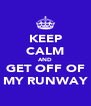 KEEP CALM AND GET OFF OF MY RUNWAY - Personalised Poster A4 size