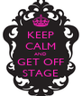 KEEP CALM AND GET OFF STAGE - Personalised Poster A4 size