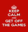 KEEP CALM AND GET OFF THE GAMES - Personalised Poster A4 size