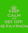 KEEP CALM AND GET OFF  THE PAYPHONE - Personalised Poster A4 size