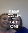 KEEP CALM AND GET ON! - Personalised Poster A4 size