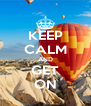 KEEP CALM AND GET ON - Personalised Poster A4 size