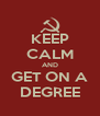 KEEP CALM AND GET ON A DEGREE - Personalised Poster A4 size