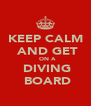 KEEP CALM  AND GET   ON A  DIVING  BOARD - Personalised Poster A4 size