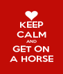 KEEP CALM AND GET ON A HORSE - Personalised Poster A4 size