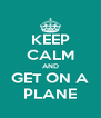 KEEP CALM AND GET ON A PLANE - Personalised Poster A4 size