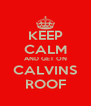 KEEP CALM AND GET ON CALVINS ROOF - Personalised Poster A4 size