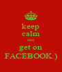 keep calm and get on FACEBOOK:) - Personalised Poster A4 size