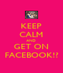 KEEP CALM AND GET ON FACEBOOK!? - Personalised Poster A4 size