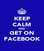 KEEP CALM AND GET ON FACEBOOK - Personalised Poster A4 size