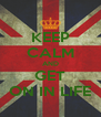 KEEP CALM AND GET ON IN LIFE - Personalised Poster A4 size