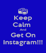 Keep Calm  And Get On Instagram!!! - Personalised Poster A4 size