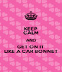 KEEP CALM AND GET ON IT LIKE A CAR BONNET - Personalised Poster A4 size