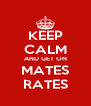 KEEP CALM AND GET ON MATES RATES - Personalised Poster A4 size