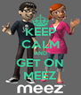 KEEP CALM AND GET ON MEEZ - Personalised Poster A4 size