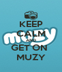 KEEP CALM AND GET ON  MUZY - Personalised Poster A4 size